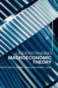 Ebook in inglese Understanding Macroeconomic Theory Barron, John M. , Ewing, Bradley T. , Lynch, Gerald J.