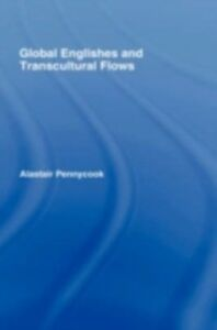 Foto Cover di Global Englishes and Transcultural Flows, Ebook inglese di ALASTAIR PENNYCOOK, edito da Taylor and Francis