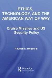 Foto Cover di Ethics, Technology and the American Way of War, Ebook inglese di Reuben E. Brigety II, edito da Taylor and Francis