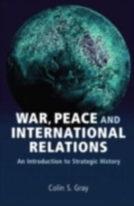 Ebook in inglese War, Peace and International Relations Gray, Colin S.