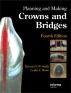 Foto Cover di Planning and Making Crowns and Bridges, Ebook inglese di Leslie C. Howe,Bernard G. N. Smith, edito da CRC Press
