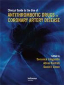 Ebook in inglese Clinical Guide to the Use of Antithrombotic Drugs in Coronary Artery Disease
