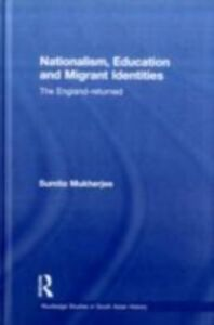 Foto Cover di Nationalism, Education and Migrant Identities, Ebook inglese di Sumita Mukherjee, edito da