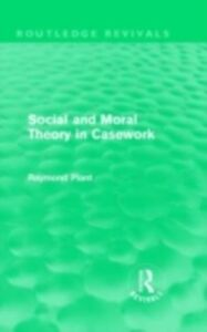 Foto Cover di Social and Moral Theory in Casework (Routledge Revivals), Ebook inglese di Raymond Plant, edito da Taylor and Francis