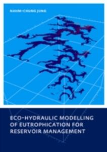 Foto Cover di Eco-hydraulic Modelling of Eutrophication for Reservoir Management, Ebook inglese di Nahm-chung Jung, edito da CRC Press