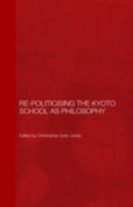 Ebook in inglese Re-Politicising the Kyoto School as Philosophy -, -
