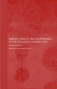 Ebook in inglese Energy, Wealth and Governance in the Caucasus and Central Asia