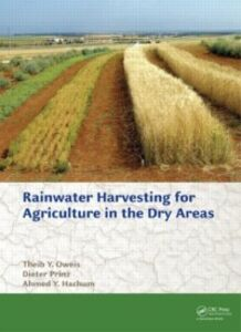 Ebook in inglese Rainwater Harvesting for Agriculture in the Dry Areas Hachum, Ahmed Y. , Oweis, Theib Y. , Prinz, Dieter