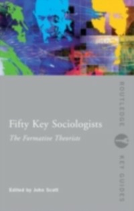 Ebook in inglese Fifty Key Sociologists: The Formative Theorists -, -