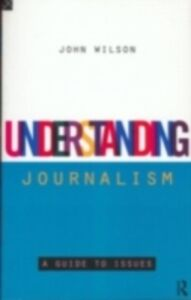 Foto Cover di Understanding Journalism, Ebook inglese di John Wilson, edito da Taylor and Francis
