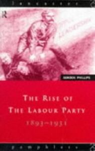 Ebook in inglese Rise of the Labour Party 1893-1931 Phillips, Gordon
