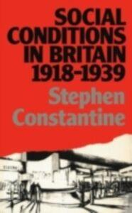 Foto Cover di Social Conditions in Britain 1918-1939, Ebook inglese di Stephen Constantine, edito da Taylor and Francis