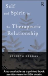 Ebook in inglese Self and Spirit in the Therapeutic Relationship Bragan, Kenneth