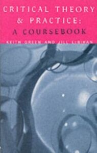 Ebook in inglese Critical Theory and Practice: A Coursebook Green, Keith , LeBihan, Jill