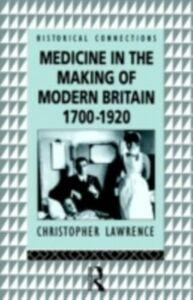 Ebook in inglese Medicine in the Making of Modern Britain, 1700-1920 Lawrence, Christopher