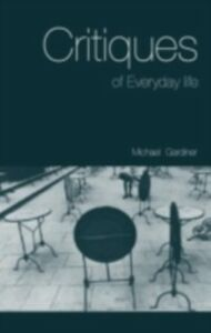 Ebook in inglese Critiques of Everyday Life Gardiner, Michael