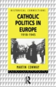 Ebook in inglese Catholic Politics in Europe, 1918-1945 Conway, Martin