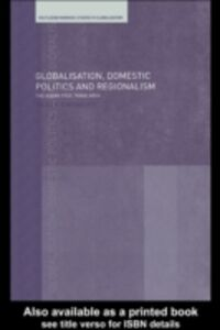 Ebook in inglese Globalisation, Domestic Politics and Regionalism Nesadurai, Helen E.S.
