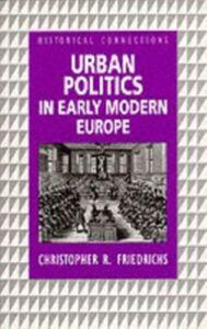Foto Cover di Urban Politics in Early Modern Europe, Ebook inglese di Christopher R. Friedrichs, edito da Taylor and Francis