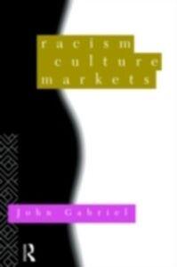 Ebook in inglese Racism, Culture, Markets Gabriel, John
