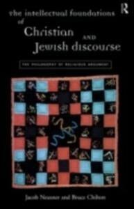 Ebook in inglese Intellectual Foundations of Christian and Jewish Discourse Chilton, Bruce , Neusner, Jacob