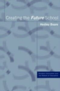 Ebook in inglese Creating the Future School Beare, Hedley