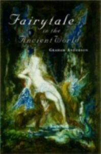Ebook in inglese Fairytale in the Ancient World Anderson, Graham