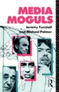 Foto Cover di Media Moguls, Ebook inglese di Michael Palmer,Jeremy Tunstall, edito da Taylor and Francis