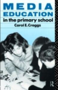 Foto Cover di Media Education in the Primary School, Ebook inglese di Carol Craggs, edito da Taylor and Francis