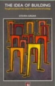 Foto Cover di Idea of Building, Ebook inglese di Steven Groak, edito da Taylor and Francis