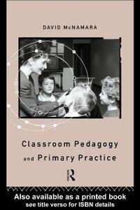 Ebook in inglese Classroom Pedagogy and Primary Practice McNamara, David , Mcnamara, Professor David