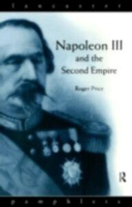 Foto Cover di Napoleon III and the Second Empire, Ebook inglese di Roger D. Price, edito da Taylor and Francis