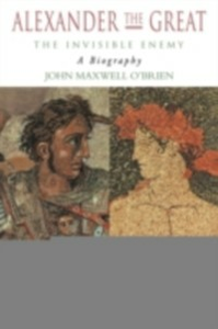 Ebook in inglese Alexander the Great: The Invisible Enemy O'Brien, J M