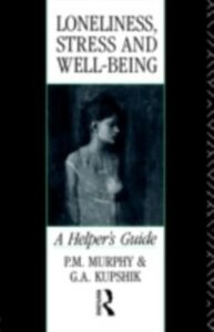 Ebook in inglese Loneliness, Stress and Well-Being Kupshik, G A , Kupshik, G. A. , Murphy, P. M.