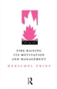 Foto Cover di Fire-Raising: Its motivation and management, Ebook inglese di Prof Herschel Prins,Herschel Prins, edito da Taylor and Francis