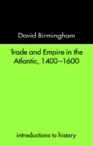 Ebook in inglese Trade and Empire in the Atlantic 1400-1600 Birmingham, David , Birmingham, Professor David
