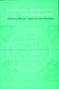 Ebook in inglese Teaching and Learning Using ICT in the Primary School Leask, Marilyn , Meadows, John