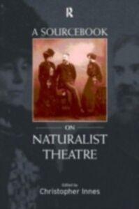 Foto Cover di Sourcebook on Naturalist Theatre, Ebook inglese di  edito da Taylor and Francis