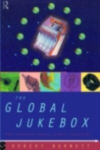 Foto Cover di Global Jukebox, Ebook inglese di Robert Burnett, edito da Taylor and Francis