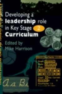 Foto Cover di Developing A Leadership Role Within The Key Stage 2 Curriculum, Ebook inglese di  edito da Taylor and Francis