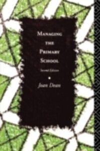 Ebook in inglese Managing the Primary School Dean, Joan , Dean, Mrs Joan