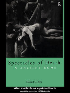 Ebook in inglese Spectacles of Death in Ancient Rome Kyle, Donald G.