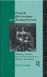 Foto Cover di French Historians and Romanticism, Ebook inglese di Ceri Crossley, edito da Taylor and Francis