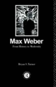 Ebook in inglese Max Weber: From History to Modernity Turner, Profesor Bryan S