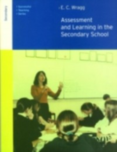 Ebook in inglese Assessment and Learning in the Secondary School Wragg, Prof E C