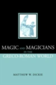 Ebook in inglese Magic and Magicians in the Greco-Roman World Dickie, Matthew W , Dickie, Matthew W.
