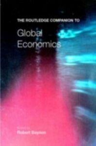 Foto Cover di Routledge Companion to Global Economics, Ebook inglese di  edito da Taylor and Francis