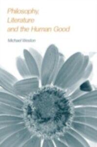 Foto Cover di Philosophy, Literature and the Human Good, Ebook inglese di Michael Weston, edito da Taylor and Francis