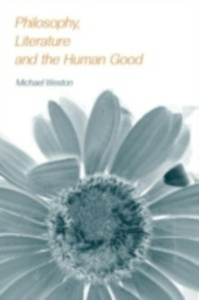 Ebook in inglese Philosophy, Literature and the Human Good Weston, Michael