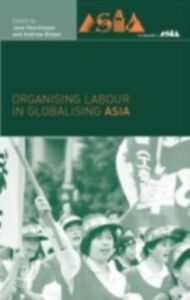 Ebook in inglese Organising Labour in Globalising Asia